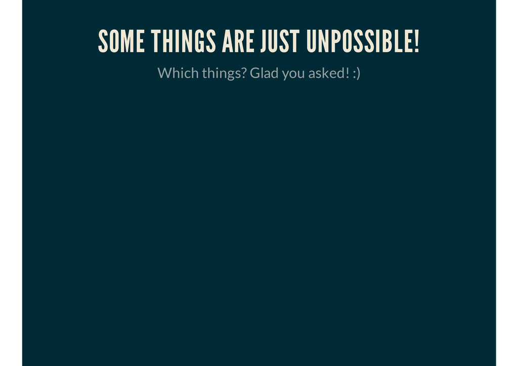 SOME THINGS ARE JUST UNPOSSIBLE! Which things? ...