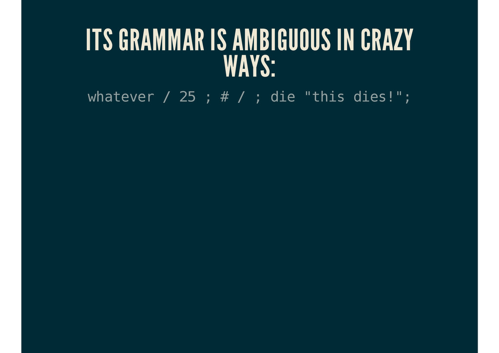 ITS GRAMMAR IS AMBIGUOUS IN CRAZY WAYS: w h a t...