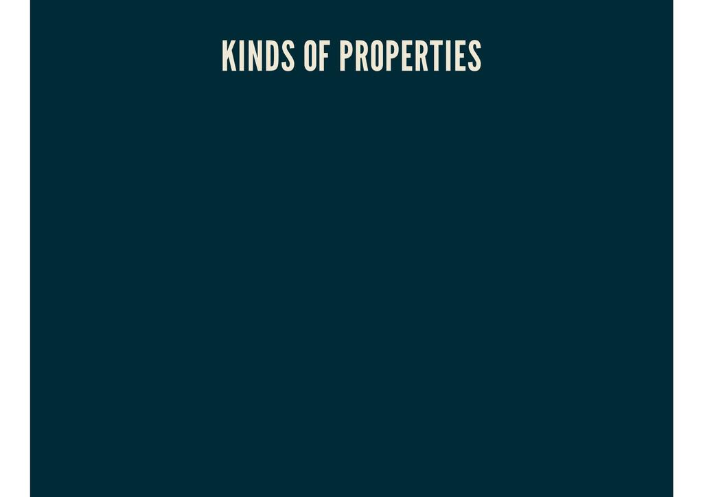 KINDS OF PROPERTIES