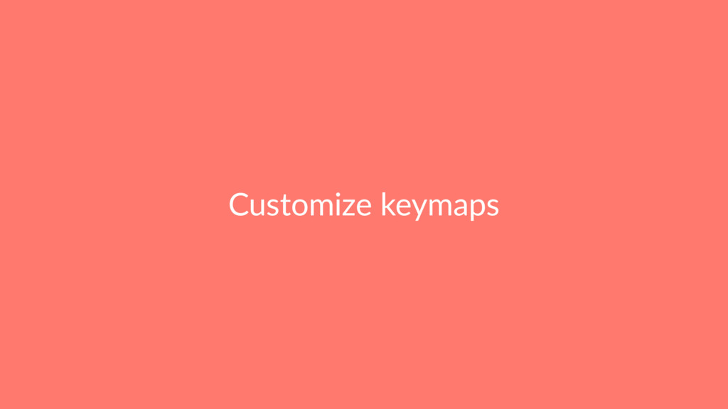 Customize keymaps