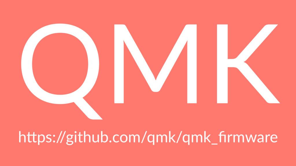 "QMK h""ps:/ /github.com/qmk/qmk_firmware"