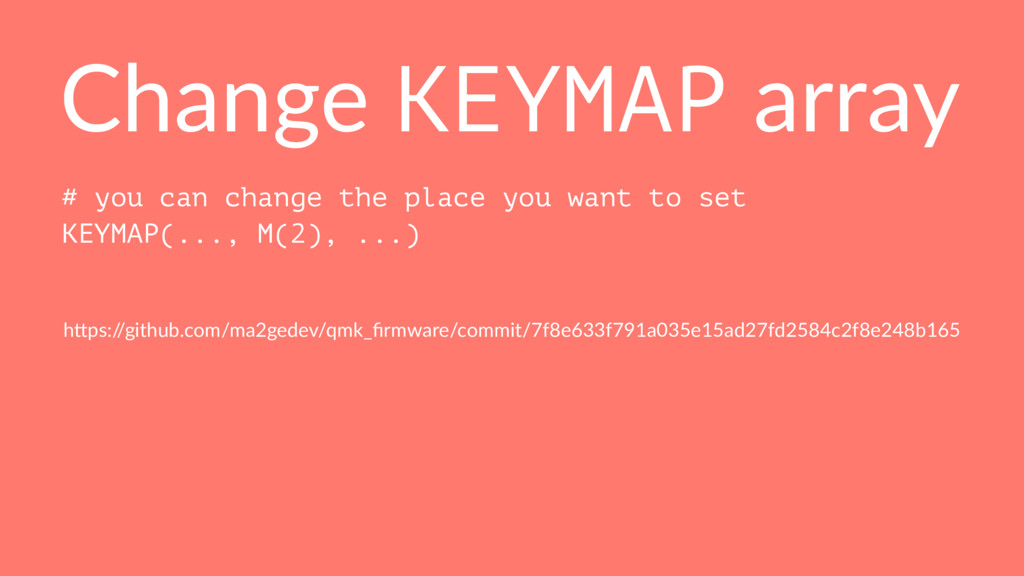 Change KEYMAP array # you can change the place ...