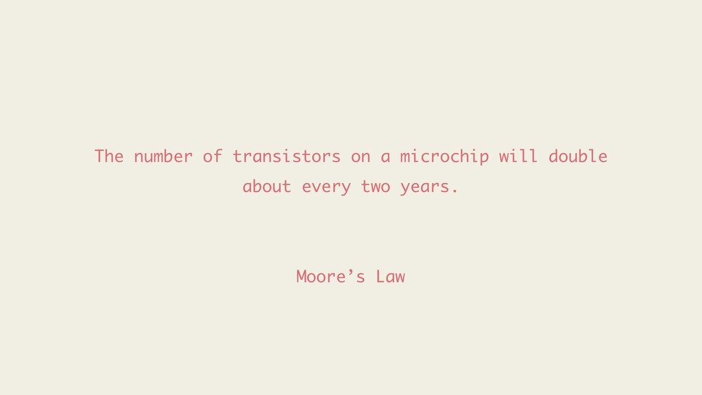 The number of transistors on a microchip will d...