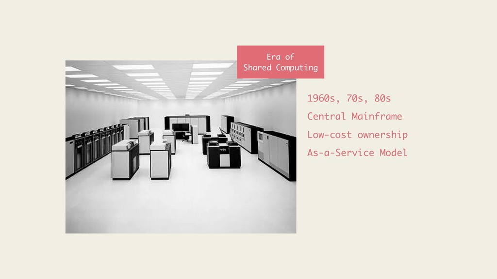 1960s, 70s, 80s Central Mainframe Low-cost owne...