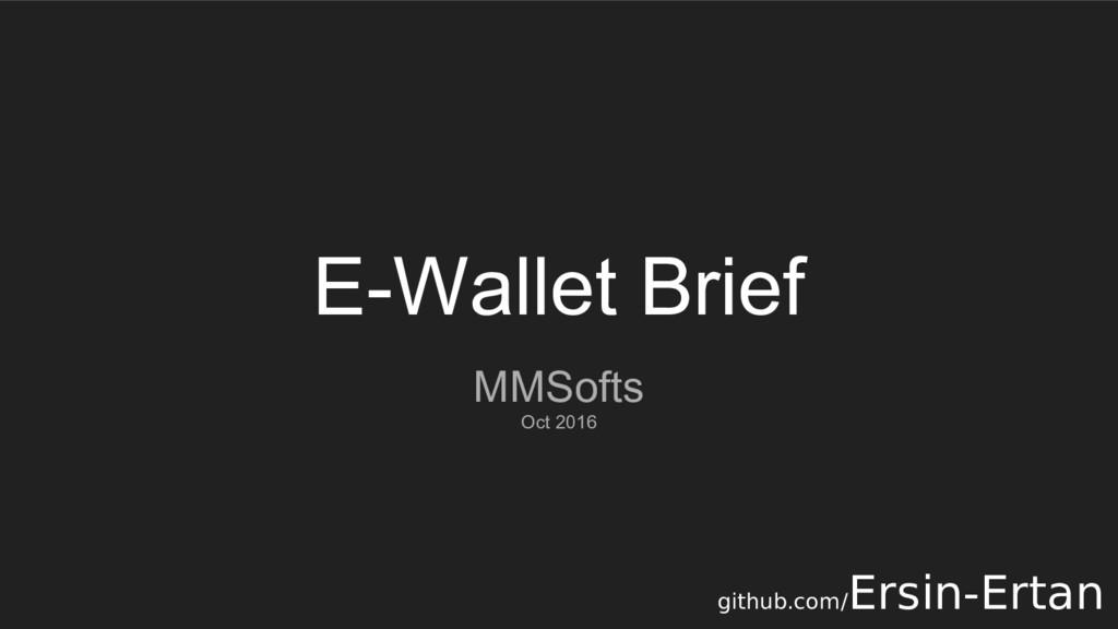 E-Wallet Brief MMSofts Oct 2016 github.com/ Ers...