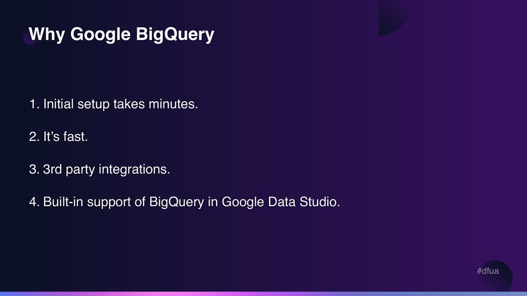 #dfua Why Google BigQuery 1. Initial setup take...