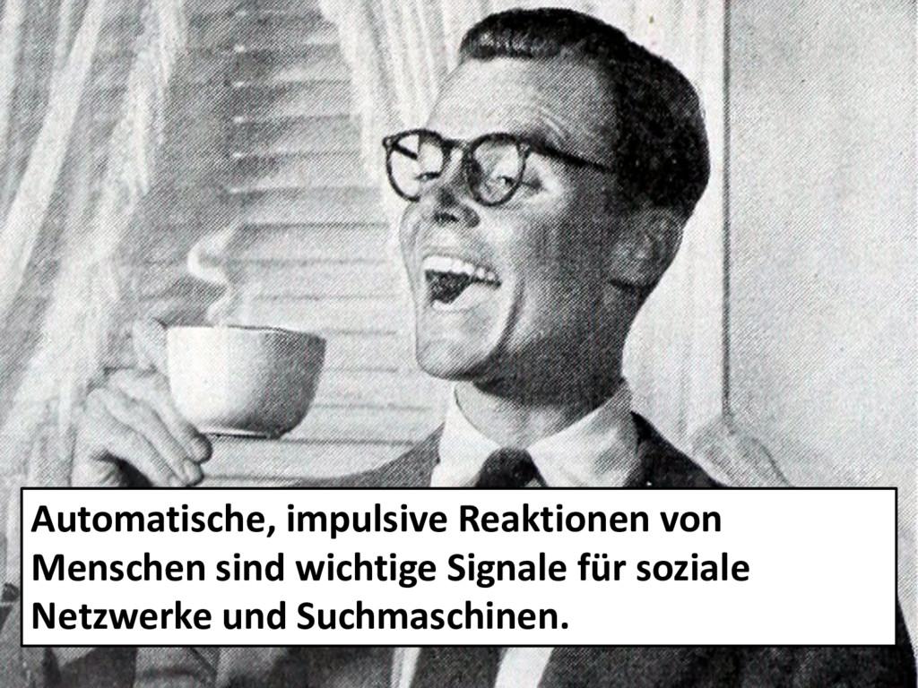 Automatische, impulsive Reaktionen von Menschen...