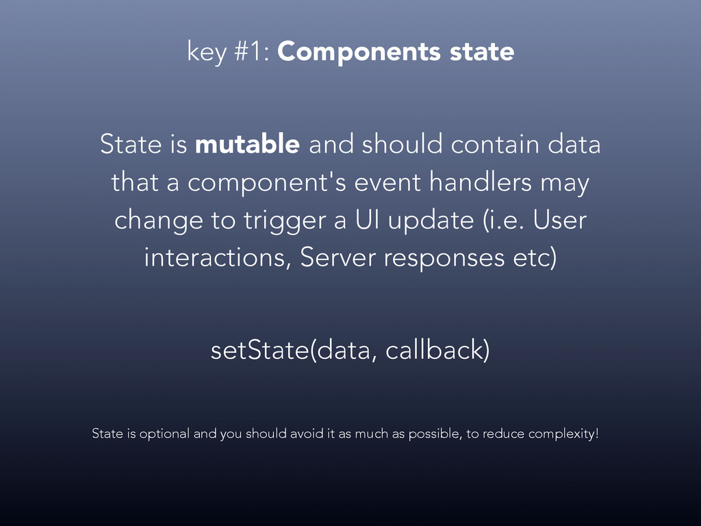 key #1: Components state State is mutable and s...