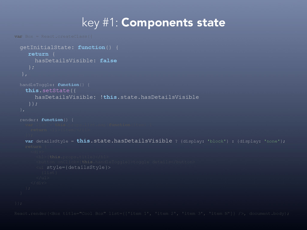 key #1: Components state var Box = React.create...