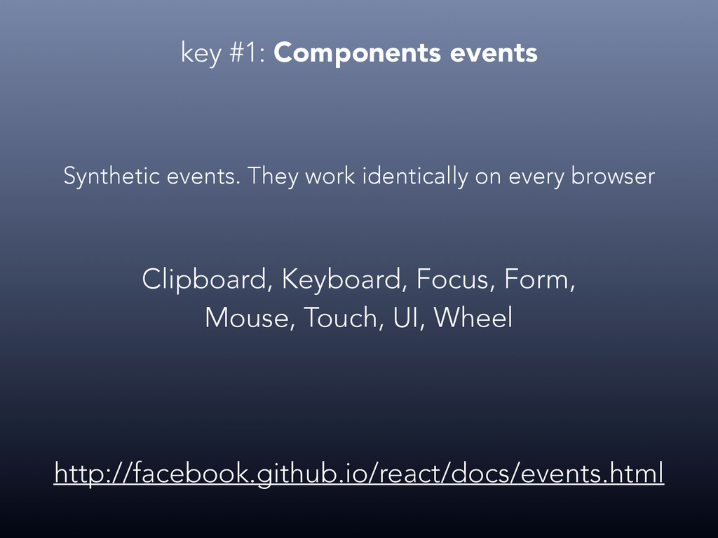 key #1: Components events http://facebook.githu...
