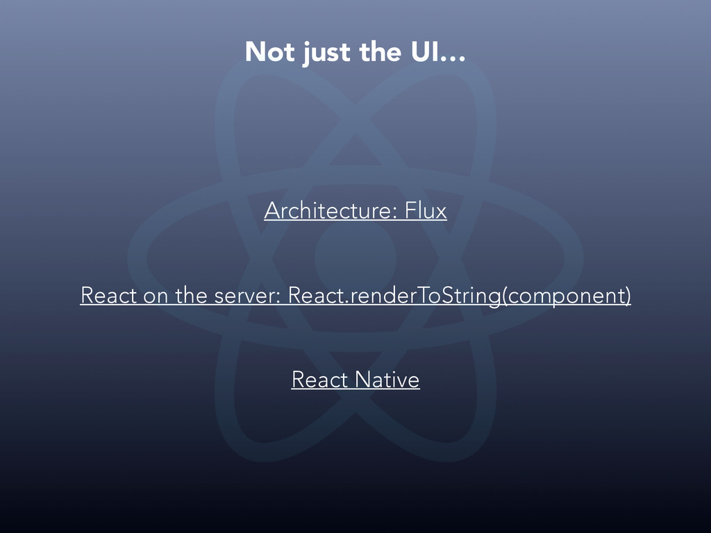 Not just the UI… Architecture: Flux React on th...