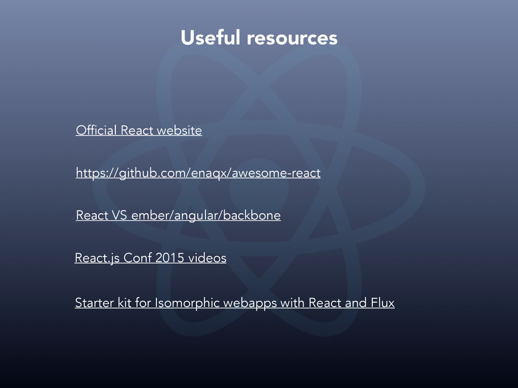 Useful resources Official React website https:/...