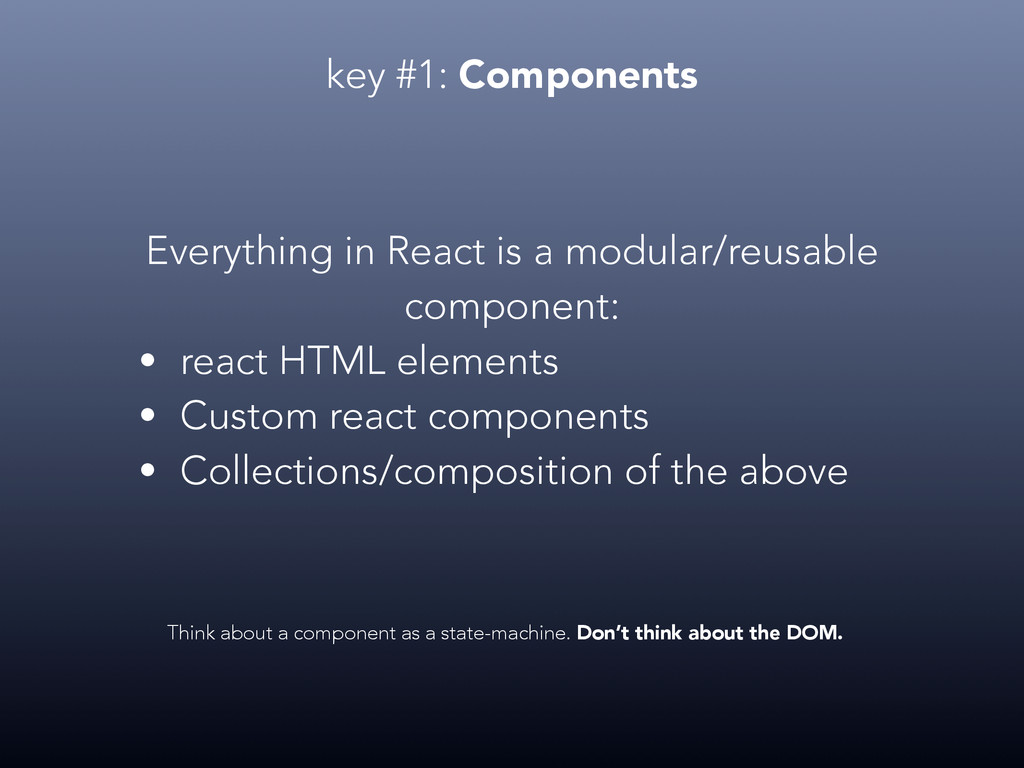 key #1: Components Everything in React is a mod...