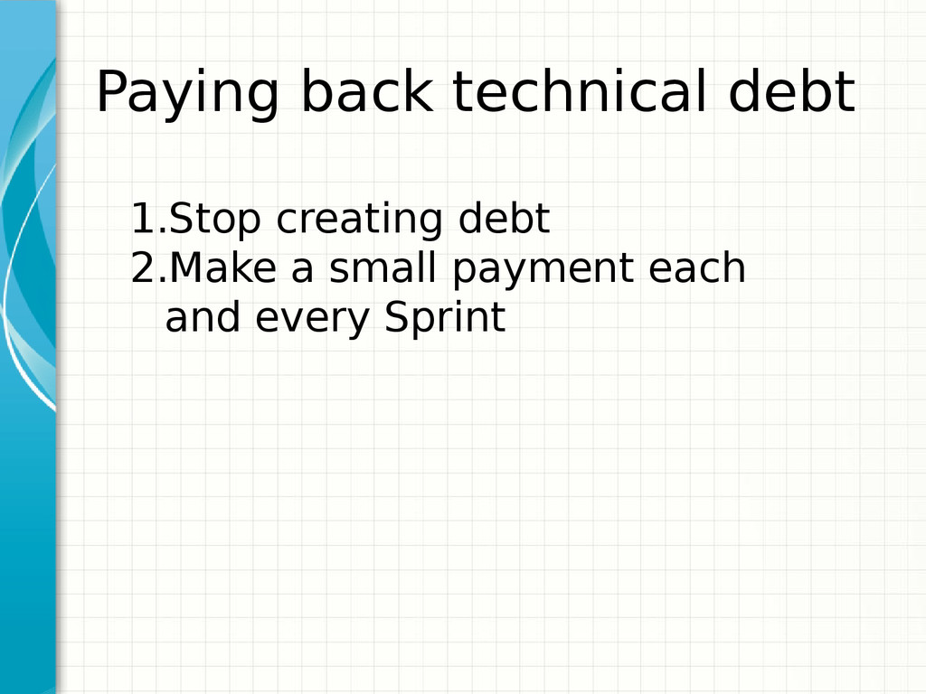 Paying back technical debt 1.Stop creating debt...