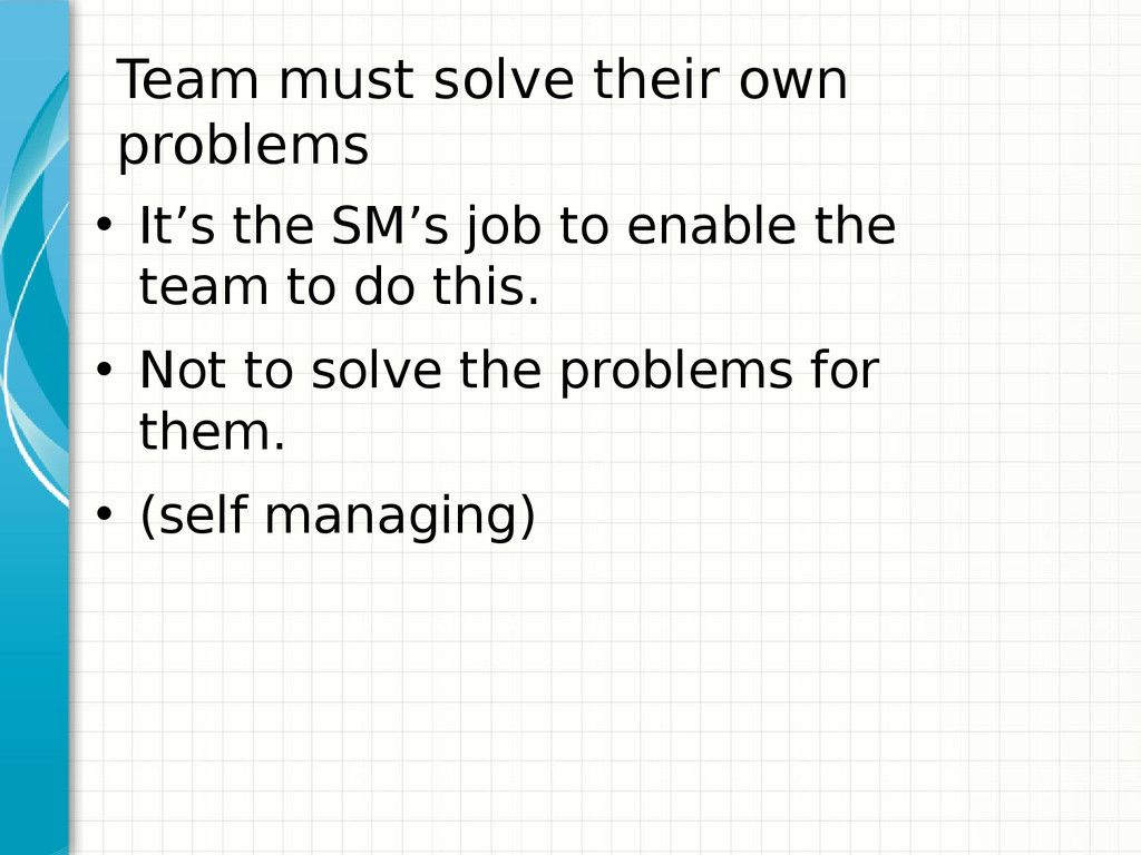 Team must solve their own problems • It's the S...