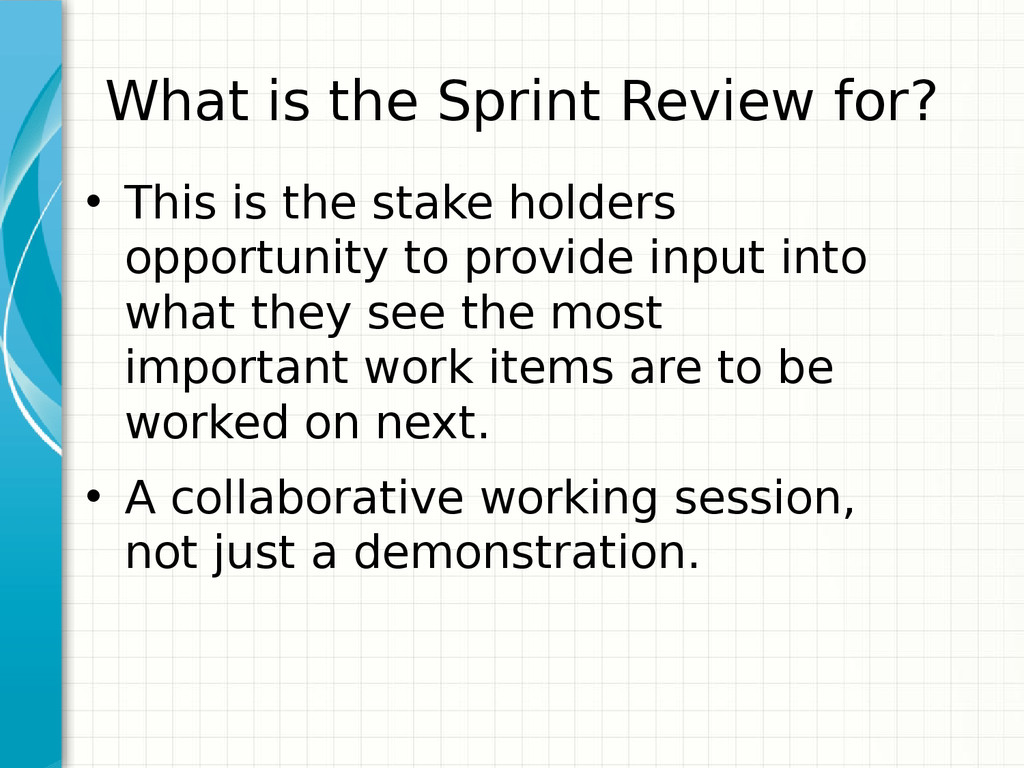 What is the Sprint Review for? • This is the st...
