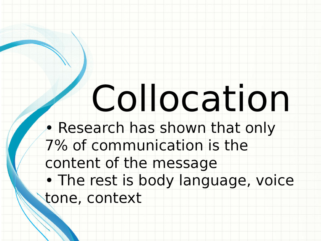 Collocation • Research has shown that only 7% o...