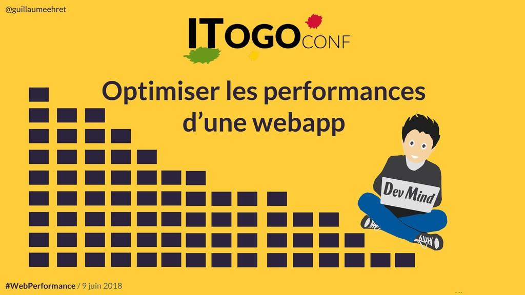 #WebPerformance / 9 juin 2018 @guillaumeehret @...