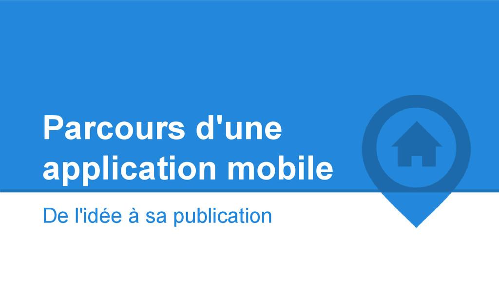 Parcours d'une application mobile De l'idée à s...
