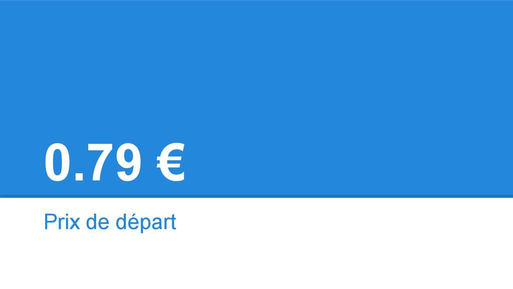 0.79 € Prix de départ