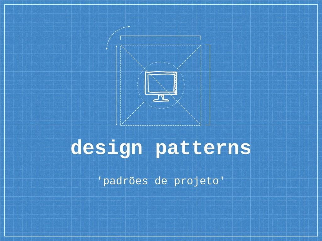 design patterns 'padrões de projeto'