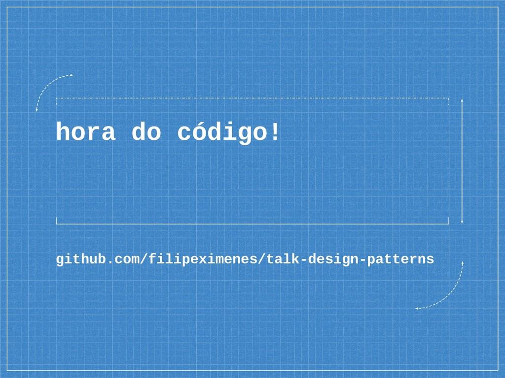 hora do código! github.com/filipeximenes/talk-d...