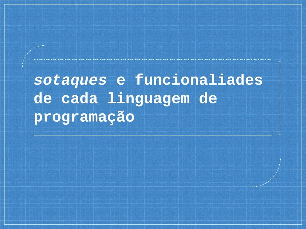 sotaques e funcionaliades de cada linguagem de ...