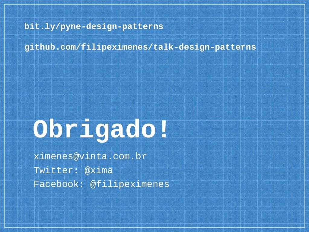 Obrigado! ximenes@vinta.com.br Twitter: @xima F...