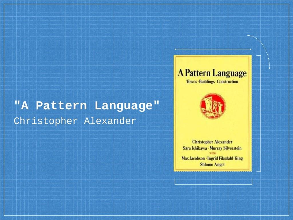 """A Pattern Language"" Christopher Alexander"
