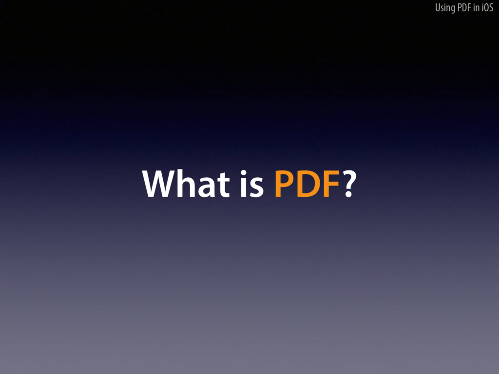 Using PDF in iOS What is PDF?