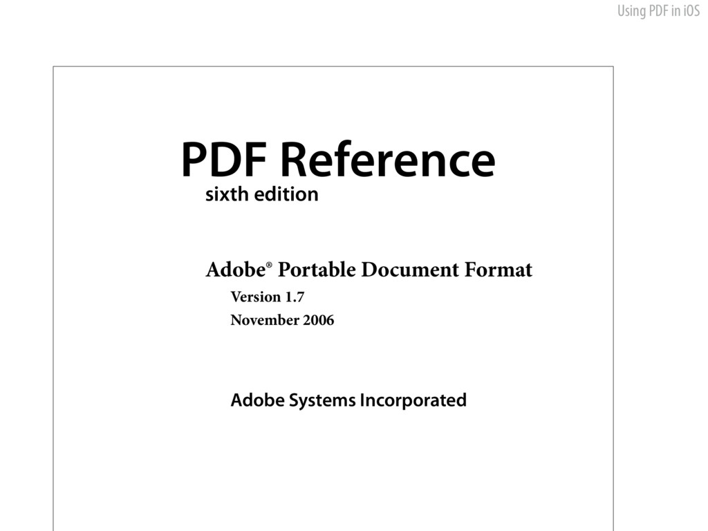 Using PDF in iOS PDF Reference sixth edition Ad...