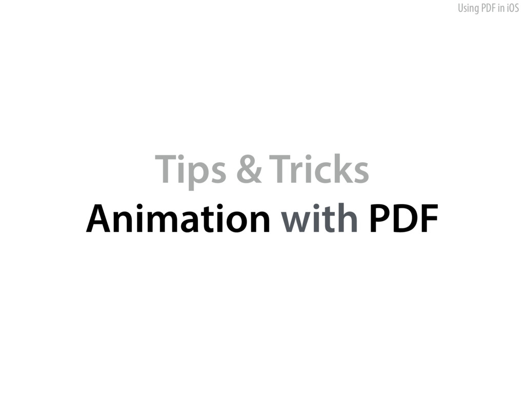Using PDF in iOS Tips & Tricks Animation with P...