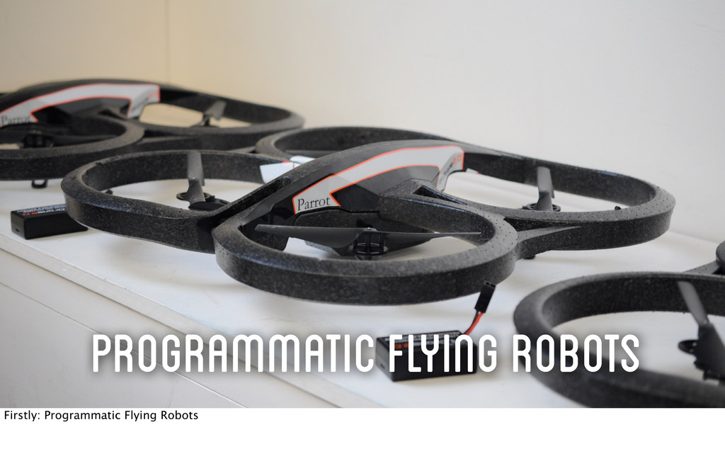 Programmatic Flying Robots Firstly: Programmati...