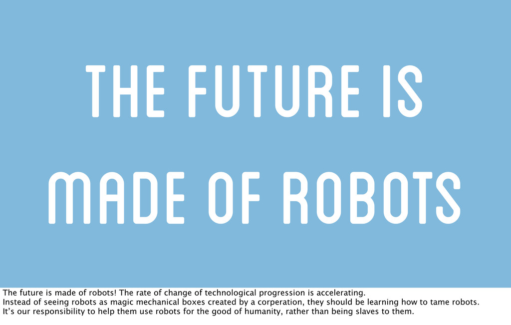 The future is made of robots The future is made...