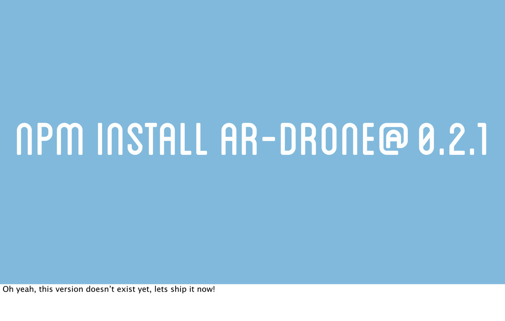 npm install ar-drone@0.2.1 Oh yeah, this versio...