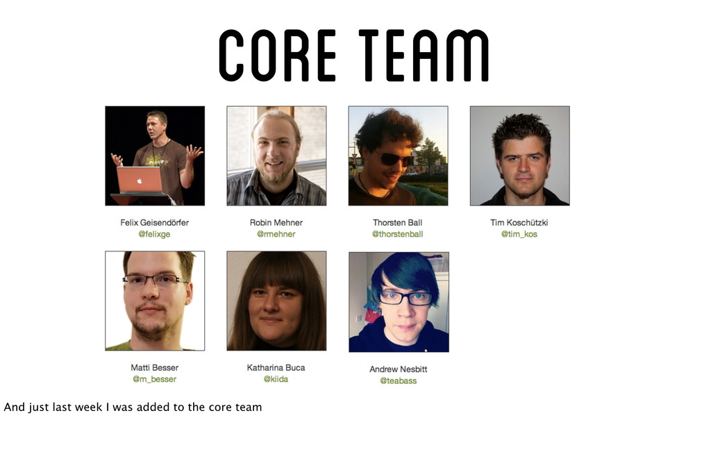 Core Team And just last week I was added to the...