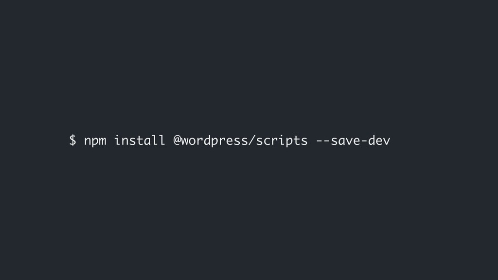 $ npm install @wordpress/scripts --save-dev