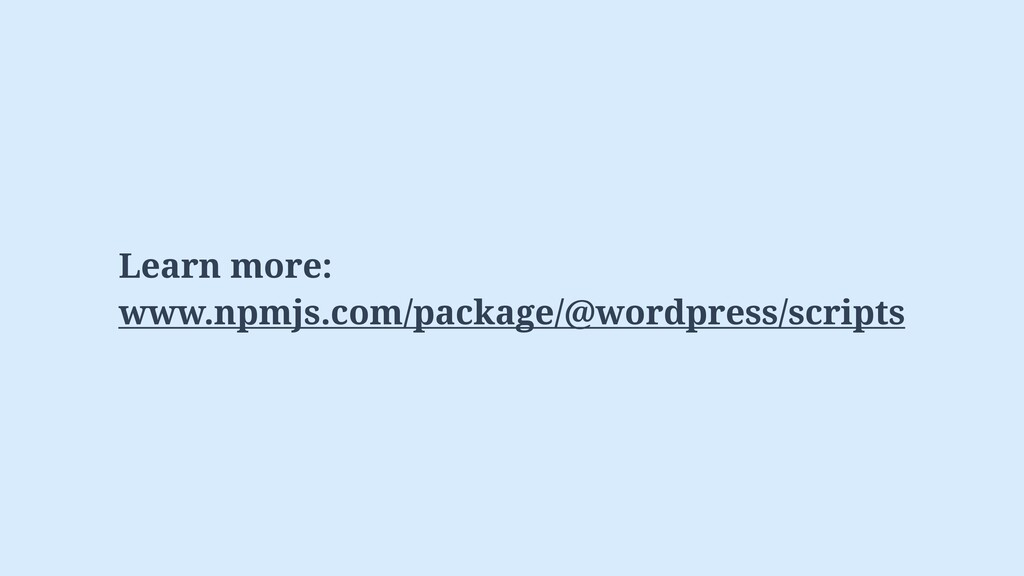Learn more: www.npmjs.com/package/@wordpress/sc...