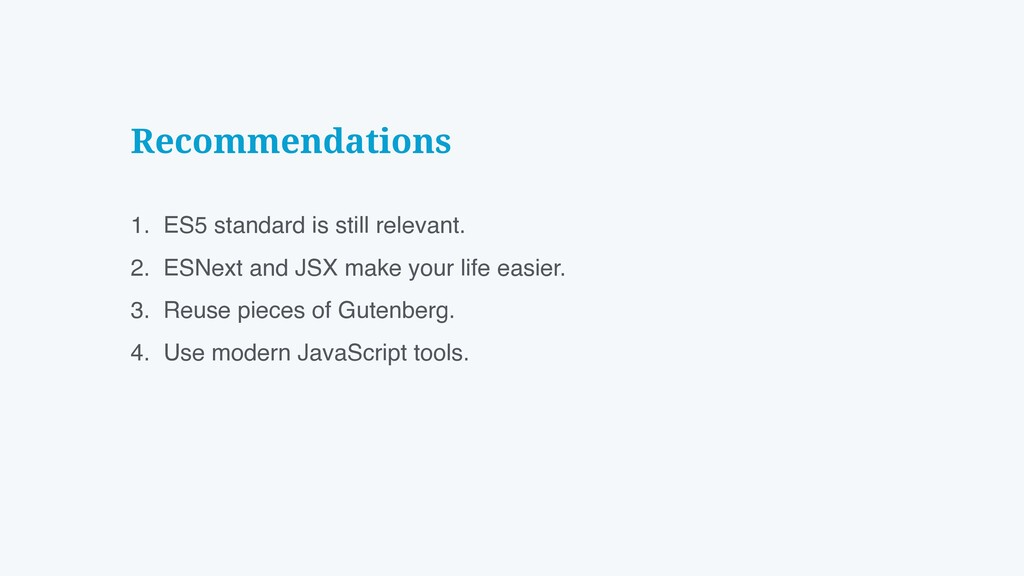 Recommendations 1. ES5 standard is still releva...