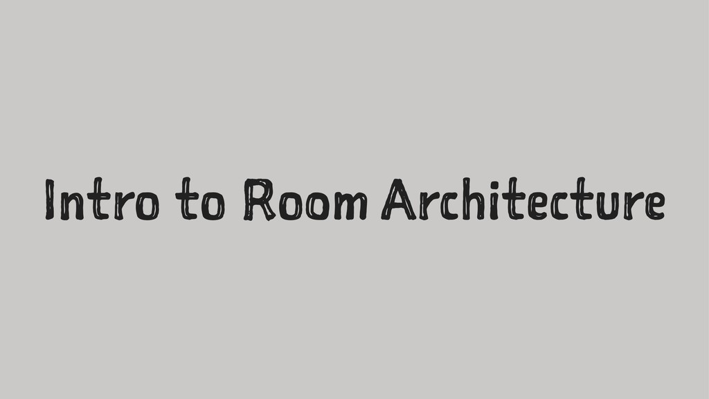 Intro to Room Architecture