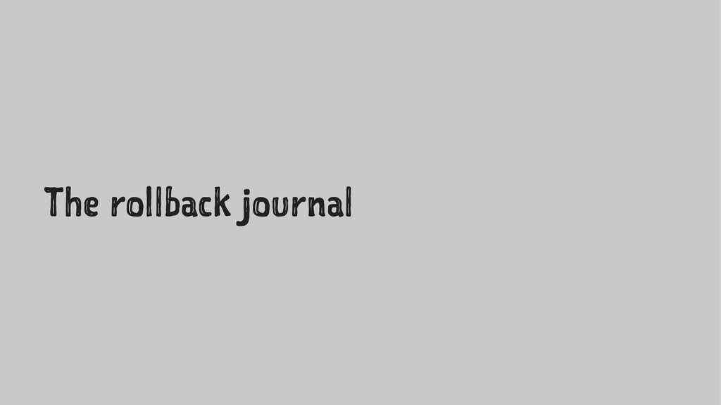The rollback journal