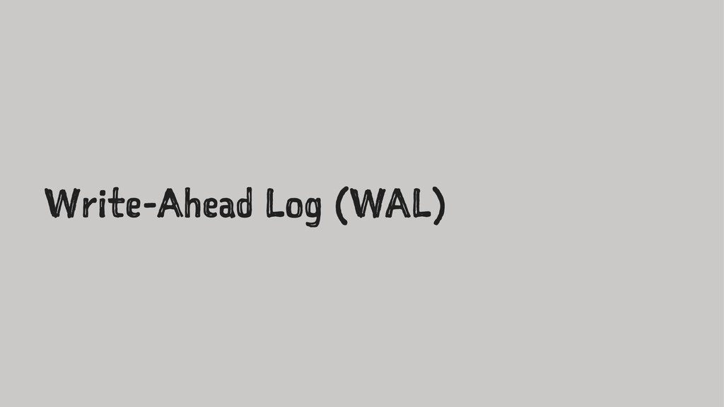 Write-Ahead Log (WAL)
