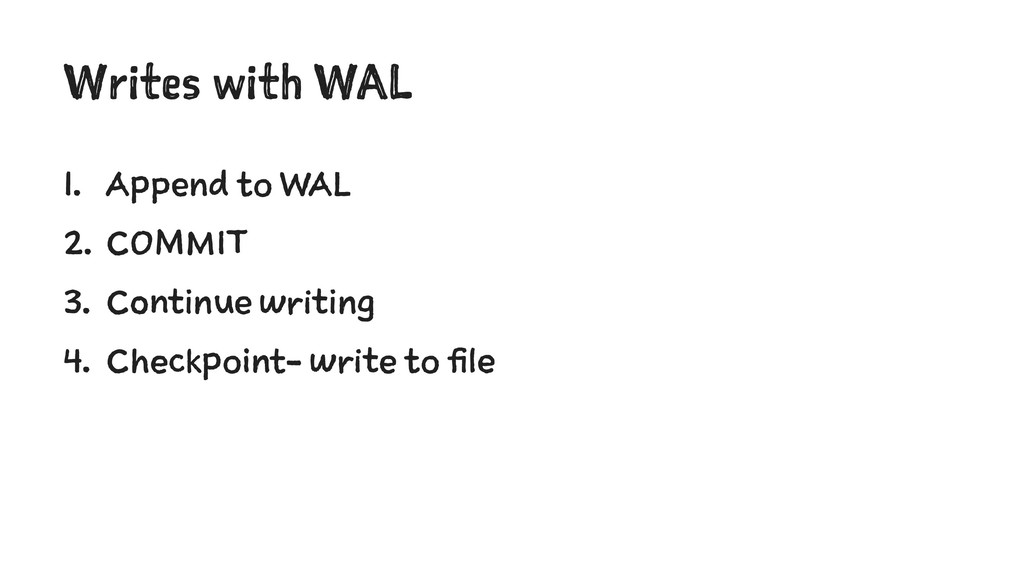 Writes with WAL 1. Append to WAL 2. COMMIT 3. C...