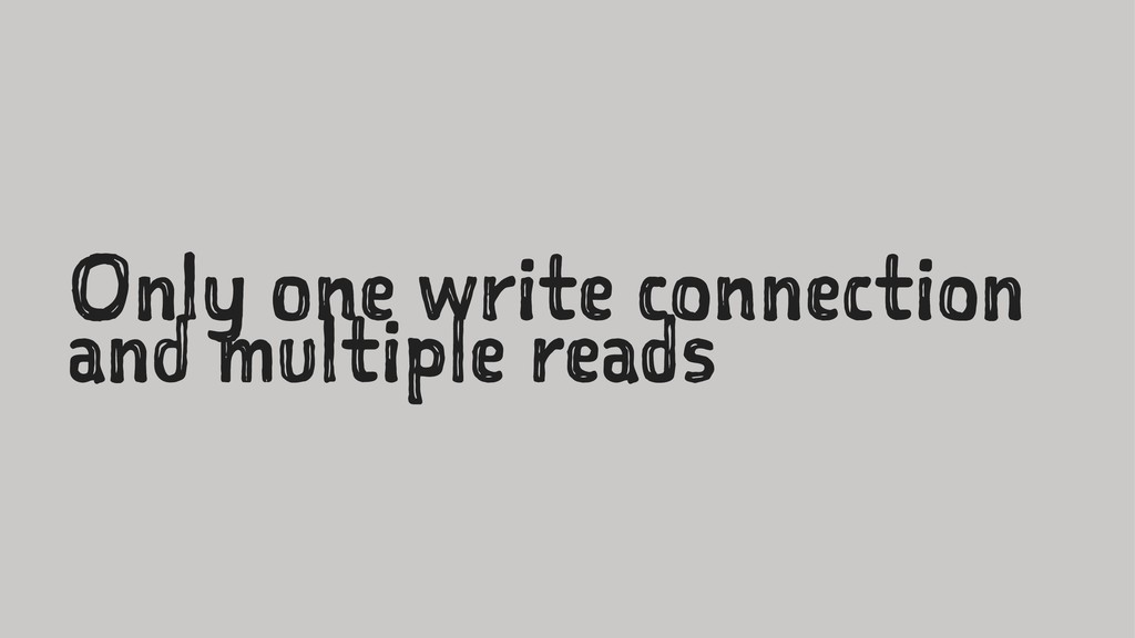 Only one write connection and multiple reads