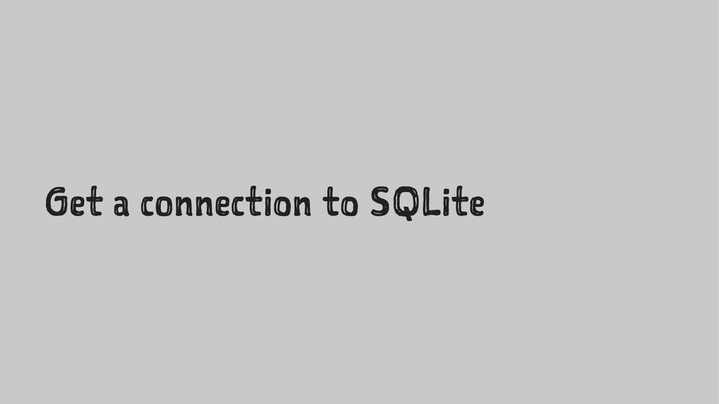 Get a connection to SQLite
