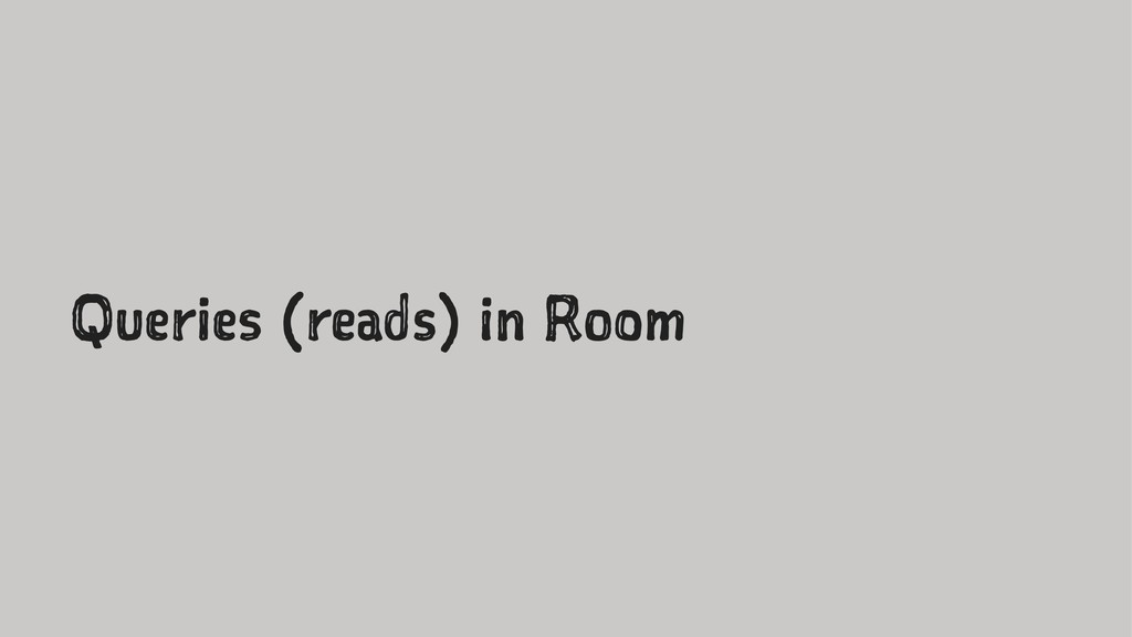 Queries (reads) in Room