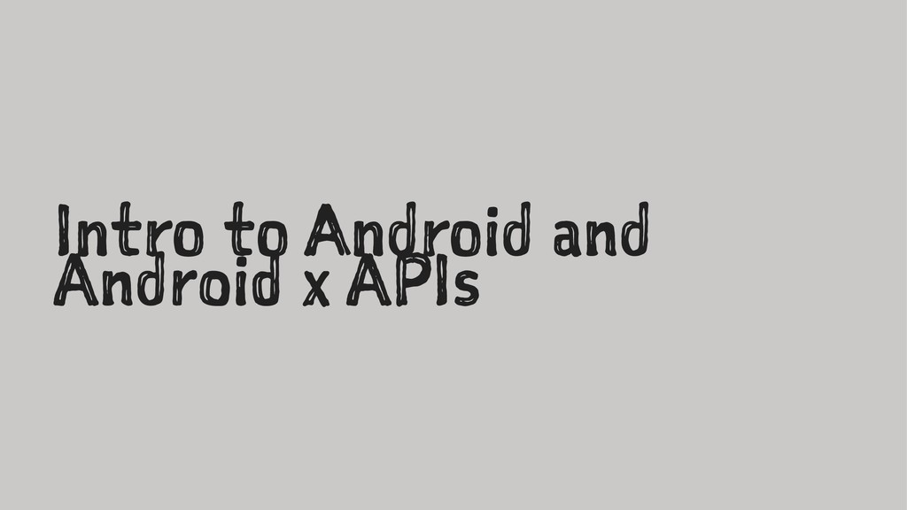 Intro to Android and Android x APIs