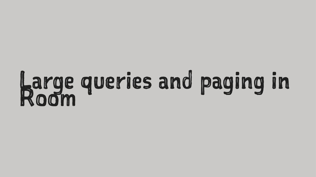 Large queries and paging in Room