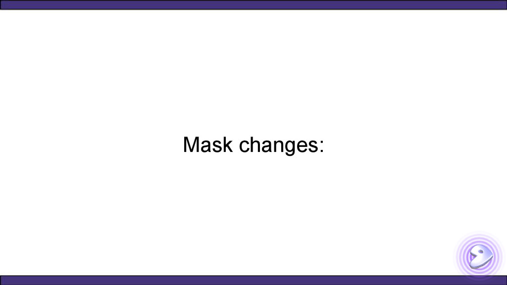 Mask changes: