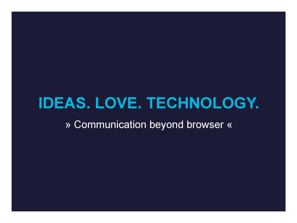 IDEAS. LOVE. TECHNOLOGY. » Communication beyond...